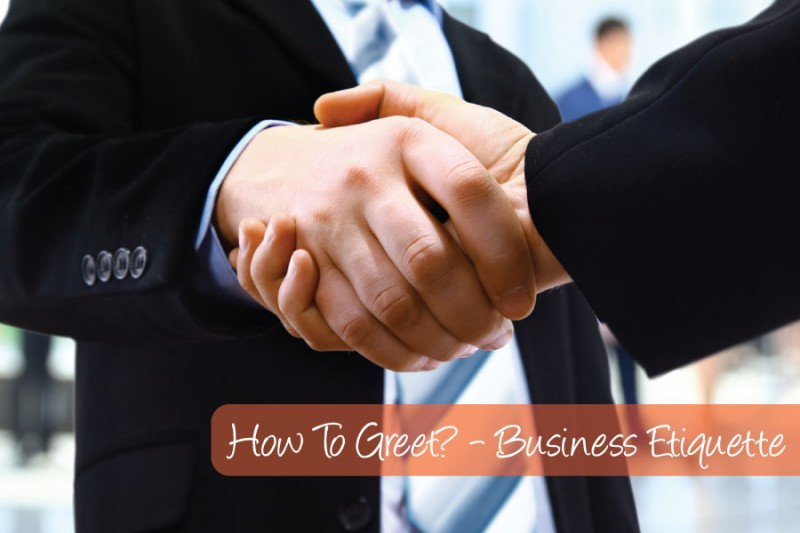 How to Greet Someone ? &#8211; Business Etiquette