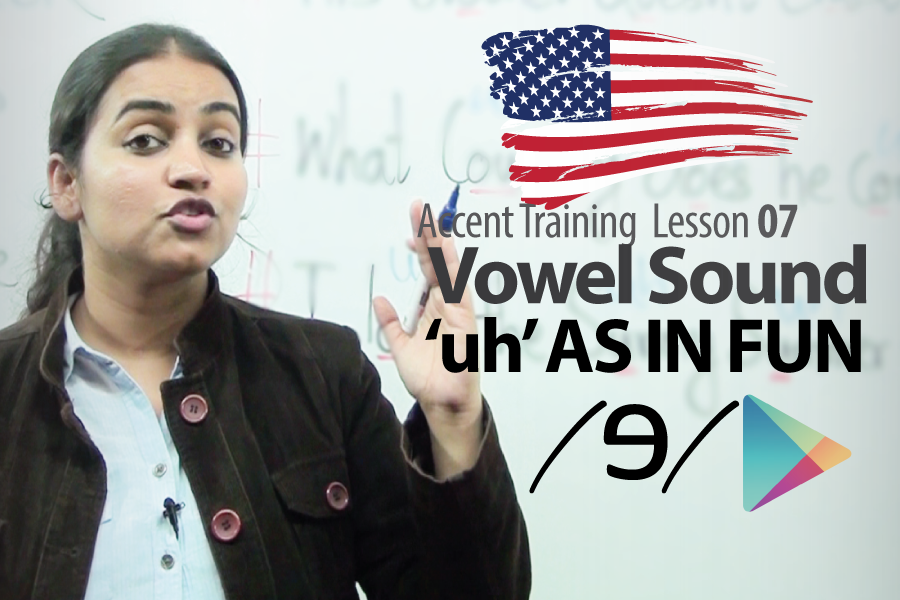 Accent Lesson no 07  &#8211; Vowel sound uh AS IN FUN