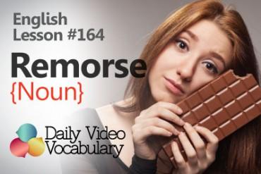 English Vocabulary Lesson # 164 – Remorse (noun)