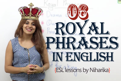 Learn Royal Phrases in English for daily conversation.